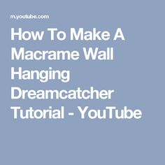 How To Make A Macrame Wall Hanging Dreamcatcher Tutorial - YouTube