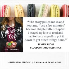 "Blossoms and Blessings gave me the best compliment ever: ""The story pulled me in and kept me. 'Just a few minutes' became chapter after chapter."" #BittersweetBook #BrunchatBittersweetCafe"