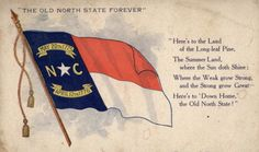 """The Old North State Forever...here's to the land of the long-leaf pine, the summer land, where the sun doth shine; Where the week grow strong, and the strong grow great- Here's tot he 'Down Home,' the Old North State!"""