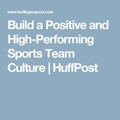 Build a Positive and High-Performing Sports Team Culture | HuffPost