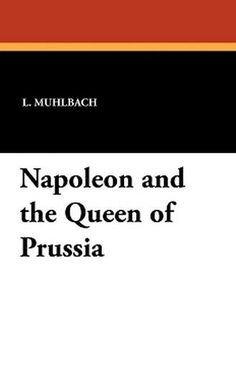 Napoleon and the Queen of Prussia, by L. Muhlbach (Paperback)