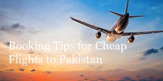 Booking-Tips-for-Cheap-Flights-to-Pakistan