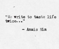 """We write to taste life twice, in the moment and in retrospect."" - Quote by Anaïs Nin (1903-1977) #anaisnin"
