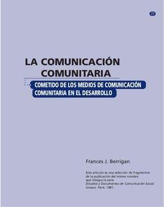 77LA COMUNICACIÓN   COMUNITARIA◗◗    COMETIDO DE LOS MEDIOS DE COMUNICACIÓN    COMUNITARIA EN EL DESARROLLO               ...