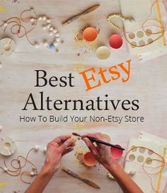 Reasons why you should create your Online Shop Outside of Etsy, and some of the top Etsy alternatives.