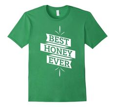 Men's Valentine Gifts for Him & Her: Best Honey Ever sweet T-Shirt