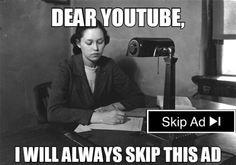 Dear Youtube, I will always skip this ad.