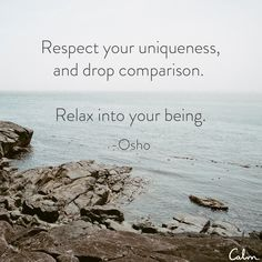 Respect your uniqueness, and drop comparison. Relax into your being - Osho 1931-1900.  Shree Rajneesh, also known as Osho, Acharya Rajneesh, or simply Rajneesh, was an Indian Godman and leader of the Rajneesh movement. During his lifetime he was viewed as a controversial mystic, guru, and spiritual teacher   #spiritual #quotes