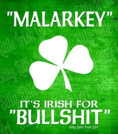 "A word ""Malarkey"" my mother used a lot during my childhood. Thank you Lord for giving me an Irish Mother. Irish Quotes, Irish Sayings, Irish Memes, Funny Irish, Irish Proverbs, Irish Language, Irish American, American Women, American Art"