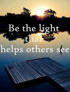 Be the Light that Help Others See
