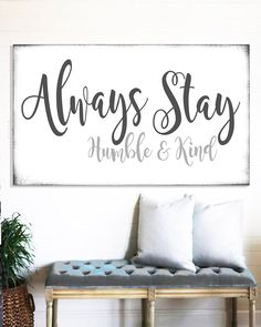 Always Stay Humble & Kind - Wall Art Farmhouse Decor #farmhouseDecor #homedecorideas #kitchenideas #rustichomedecor