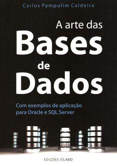 A arte das bases de dados : com exemplos de aplicação para Oracle e SQL Server / Carlos Pampulim Caldeira