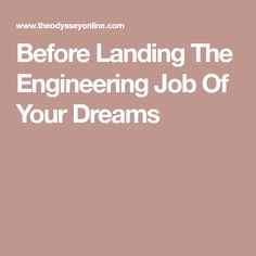 Before Landing The Engineering Job Of Your Dreams