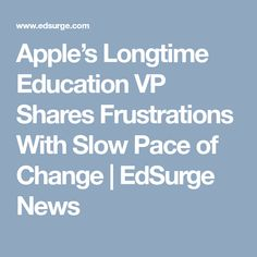 Apple's Longtime Education VP Shares Frustrations With Slow Pace of Change - EdSurge News Change Me, Higher Education, Apple, News, Apple Fruit, Apples