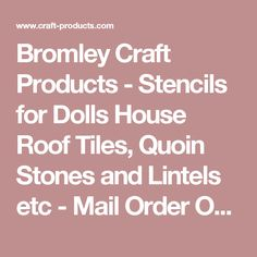 Bromley Craft Products - Stencils for Dolls House Roof Tiles, Quoin  Stones and Lintels etc - Mail Order Online Shop