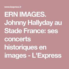 ERN IMAGES. Johnny Hallyday au Stade France: ses concerts historiques en images - L'Express