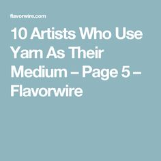 10 Artists Who Use Yarn As Their Medium – Page 5 – Flavorwire