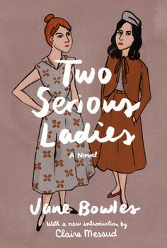 Two Serious Ladies is the only novel by avant-garde literary star and wife of legendary writer Paul Bowles—a modernist cult-classic, mysterious, profound, . Great Books, My Books, Leah Goren, Lgbt, Modern Novel, Lady Jane, Thing 1, Best Novels, Reading Rainbow
