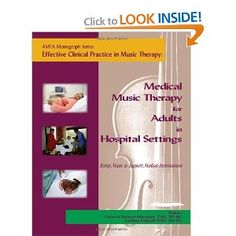 Effective Clinical Practice in Music Therapy: Medical Music Therapy for Adults in Hospital Settings