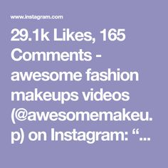 """29.1k Likes, 165 Comments - awesome fashion makeups videos (@awesomemakeu.p) on Instagram: """"Hair by @elstile"""""""