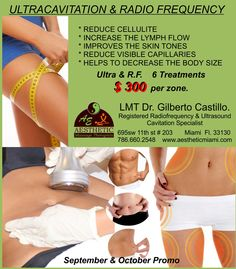 ULTRACAVITATION & RADIO FREQUENCY  * REDUCE CELLULITE * INCREASE THE LYMPH FLOW * IMPROVES THE SKIN TONES * REDUCE VISIBLE CAPILARES * HELPS TO DECREASE TH BODY SIZE.  6 TREATMENTS   $300