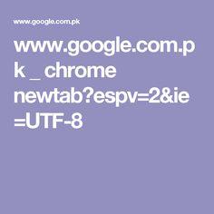 www.google.com.pk _ chrome newtab?espv=2&ie=UTF-8