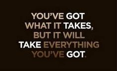 It will take everything you've got! #success