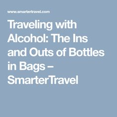 Traveling with Alcohol: The Ins and Outs of Bottles in Bags – SmarterTravel