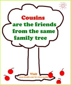 Best Cousin Quotes And Sayings with beautiful pictures on www.bmabh.com - Cousins are the friends from the same family tree