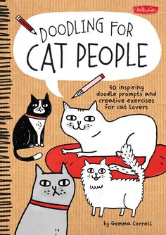 Doodling for Cat People : 50 inspiring doodle prompts and creative exercises for cat lovers | Walter Foster