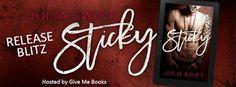 Release Blitz: Sticky by Julia Swift @givemebooksblog @juliaswiftbooks #Excerpt #Giveaway Genre: Contemporary Romance  Release Date: April 27, 2016 http://twinsistersrockinreviews.blogspot.com/2016/04/release-blitz-sticky-by-julia-swift.html