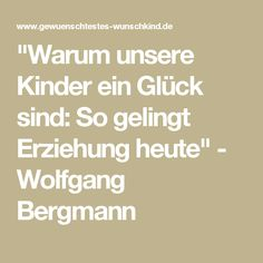 """""""Warum unsere Kinder ein Glück sind: So gelingt Erziehung heute"""" - Wolfgang Bergmann"""