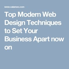 Top Modern Web Design Techniques to Set Your Business Apart now on