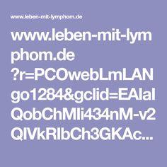 www.leben-mit-lymphom.de ?r=PCOwebLmLANgo1284&gclid=EAIaIQobChMIi434nM-v2QIVkRIbCh3GKAcQEAEYASAAEgL4T_D_BwE