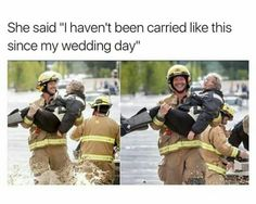 Firefighter carrying a woman heard her say that she hasn't been carried like that since her wedding day!