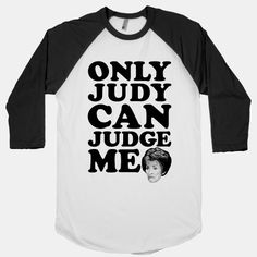 Only Judy Can Judge Me | T-Shirts, Tank Tops, Sweatshirts and Hoodies | HUMAN