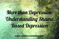 More than Depression: Understanding Shame Based Depression