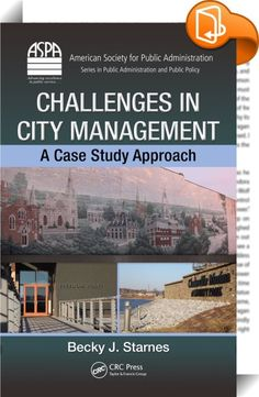 "Challenges in City Management    :  City management in developing countries is a quickly growing area in current public administration literature. However, little research material can be found regarding the management of cities. Demonstrating the issues in this field, Challenges in City Management: A Case Study Approach brings the sometimes dry theories and concepts of urban planning and management to life. The author uses case studies to demonstrate ""who,"" ""what,"" ""why,"" and ""how,"" d..."