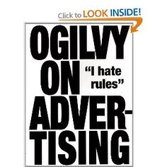 Every advertising student has read this already. It's super easy to read and a great introduction to David Ogilvy and how he created one of the most successful advertising agencies in the world.
