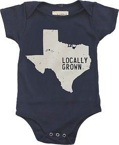 Texas Onesie | Locally Grown Clothing Co.  Makes me think of my daddy