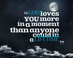 God love you more in a moment than anyone could in a lifetime
