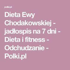 Dieta Ewy Chodakowskiej - jadłospis na 7 dni - Dieta i fitness - Odchudzanie - Polki.pl Health Diet, Health Fitness, Fit Motivation, Recipies, Food And Drink, Weight Loss, Meals, Healthy, Quilt