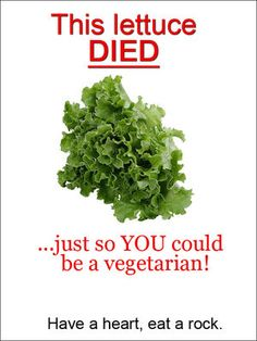 hehehe I have asked this question many times... why is being a vegetarian any better? plants are alive, they can evolve to create defenses, release warnings, etc... just because they dont have big eyes to make you feel guilty!