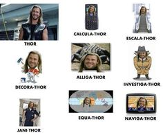 Thor, Calcula-thor, Escala-thor, Decora-thor, Alliga-thor, Investiga-thor, Jani-thor, Equa-thor, Naviga-thor.....