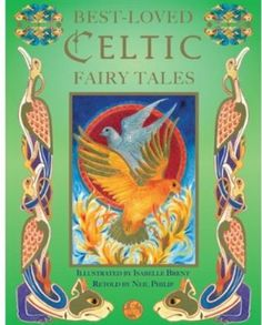 Best-Loved Celtic Fairy Tales  Illustrated by Isabelle Brent, Retold by Neil Philip