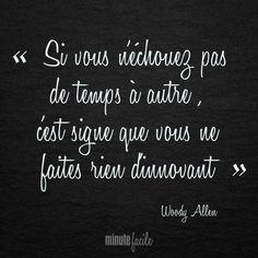 """""""Si vous n'échouez pas de temps à autre, c'est signer que vous ne faites rien d'innovant"""" Woody Allen #Citation #QuoteOfTheDay - Minutefacile.com"""