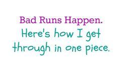How I get through the bad runs