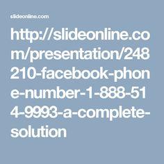 http://slideonline.com/presentation/248210-facebook-phone-number-1-888-514-9993-a-complete-solution