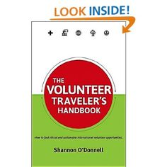 The Volunteer Traveler's Handbook by Shannon O'Donnell ($16.99) guides new and veteran travelers through the challenges of finding, vetting, and choosing their ideal volunteer experience.