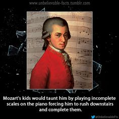 Mozarts kids would taunt him by playing incomplete scales on the piano forcing him to rush downstairs and complete them. Crazy Funny Memes, Really Funny Memes, Stupid Funny, Funny Jokes, Hilarious, Music Humor, Music Memes, Wtf Fun Facts, Funny Facts